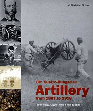 The AUSTRO-HUNGARIAN ARTILLERY from 1867 to 1918 ISBN: 978-3-902526-13-7