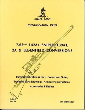 Small Arms Identification Series No.18, 7.62mm L42A1 Sniper, L39A1, 2A & Lee-Enfield Conversions.