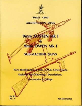 9mm Austen MkI and 9mm Owen MkI Sub-Machine Guns. Small Arms Identifcation Series No.3.