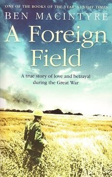 A Foreign Field : A True Story of Love and Betrayal in the Great War
