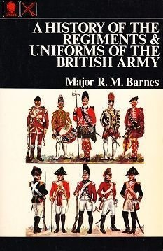 A History of the Regiments & Uniforms of the British Army