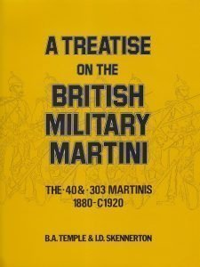 A Treatise on the British Military Martini : The .40 & .303 Martinis 1880 - C1920