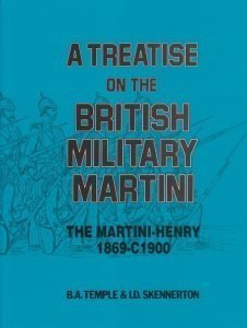 A Treatise on the British Military Martini : The Martini-Henry 1869-C1900 I. D. Skennerton