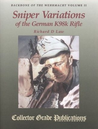 Backbone Of The Wehrmacht Volume Two- Sniper Variations Of The German K98k Rifle