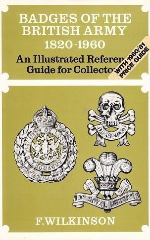 BADGES OF THE BRITISH ARMY 1820-1960 : AN ILLUSTRATED REFERENCE GUIDE FOR COLLECTORS