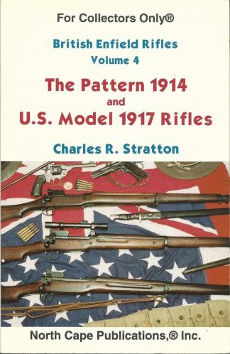 British Enfield Rifles Volume 4 : The Pattern 1914 & US Model 1917 Rifles