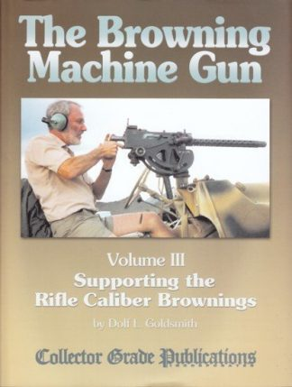 BROWNING MACHINE GUN Volume III - Supporting the Rifle Calibre Brownings.