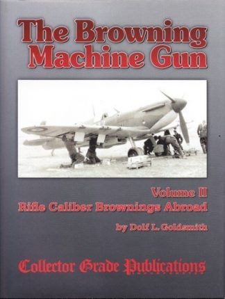 BROWNING MACHINE GUN Volume II - Rifle Calibre Browning Abroad