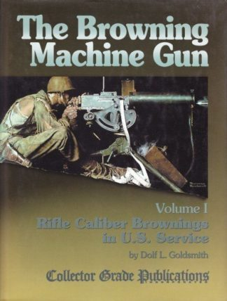 BROWNING MACHINE GUN Volume I - Rifle calibre Browning in U. S. Service