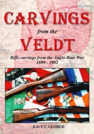 Carvings from the Veldt : Rifle Carvings from the Anglo-Boer War 1899-1902 - Part One
