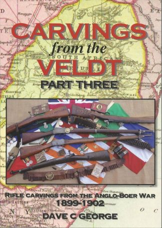 Carvings from the Veldt : Rifle Carvings from the Anglo-Boer War 1899-1902 - Part Three Hardback