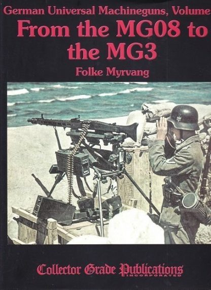 GERMAN Universal Machineguns : Volume 2 - from the MG08 to the MG3