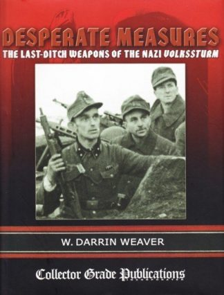 Desperate Measures - The Last Ditch Weapons of the Nazi Volkssturm