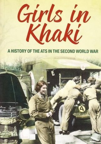 Girls in Khaki - A History of the ATS in the Second World War
