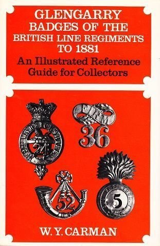 GLENGARY BADGES OF THE BRITISH LINE REGIMENTS TO 1881 - AN ILLUSTRATED REFERENCE GUIDE FOR COLLECTORS