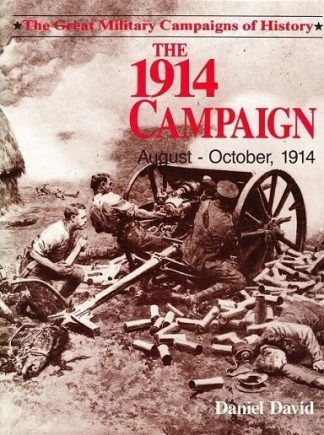 Great Military Campaigns of History - The 1914 Campaign: August-October, 1914