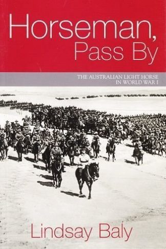 Horseman, Pass By. The Australian Light Horse in World War 1