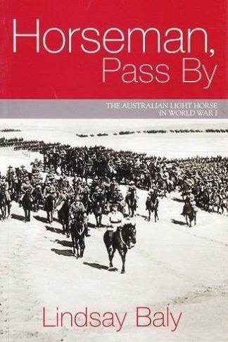 Horseman, Pass By. The Australian Light Horse in World War 1