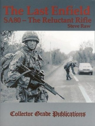 Last Enfield: SA80 - The Reluctant Rifle