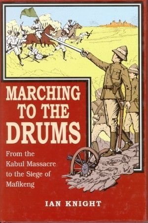 Marching To The Drums - From the Kabul Massacre to the Siege of Mafeking
