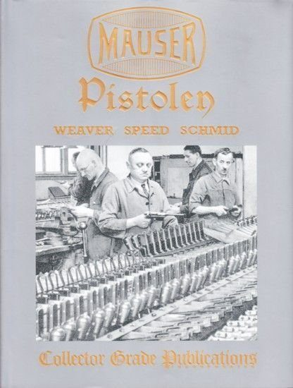 MAUSER PISTOLEN; Developement and Production, 1877-1946 - Collector Grade