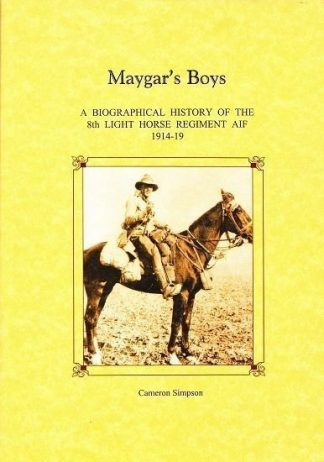 Maygar's Boys : A Biographical History of the 8th Light Horse Regiment AIF 1914-1919