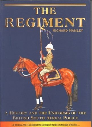 Regiment - A History and the Uniforms of the British South Africa Police