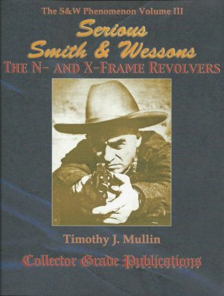 Serious Smith & Wessons, The N- and X-Frame Revolvers: The S&W Phenomenon, Volume III