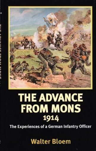 Advance from Mons 1914. The experiences of a German Infantry Officer.