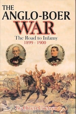 The Anglo-Boer War - The Road To Infamy 1899-1900