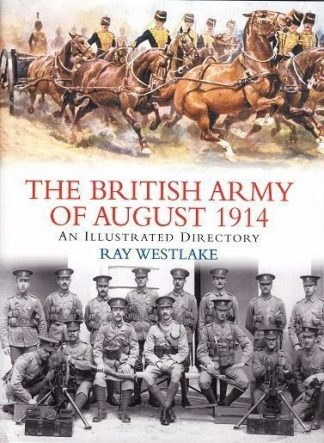British Army of August 1914 : An Illustrated Directory