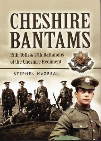 Cheshire Bantams : 15th, 16th and 17th Battalions of the Cheshire Regiment