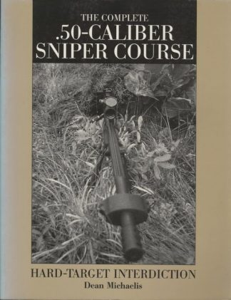 THE COMPLETE .50-CALIBER SNIPER COURSE - HARD -TARGET INTERDICTION