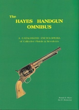 THE HAYES HANDGUN OMNIBUS - A Catalogued Encyclopedia of Collective Pistols and Revolvers