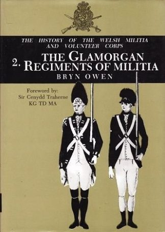 HISTORY OF THE WELSH MILITIA AND VOLUNTEER CORPS - Vol 2 : THE GLAMORGAN REGIMENTS OF MILITIA