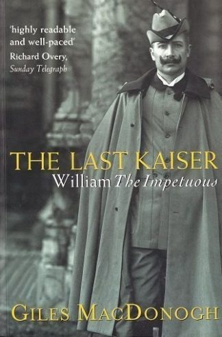 Last Kaiser: William The Impetuous.