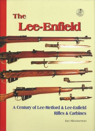 The Lee-Enfield - A Century of Lee-Metford & Lee-Enfield Rifles & Carbines