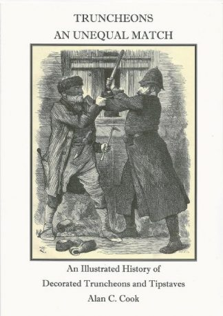 Truncheons - an Unequal Match: An Illustrated History of Decorated Truncheons & Tipstaves