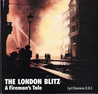 The London Blitz - A Firemans Tale