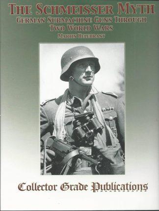 Schmeisser Myth - German Submachine Guns Through Two World Wars