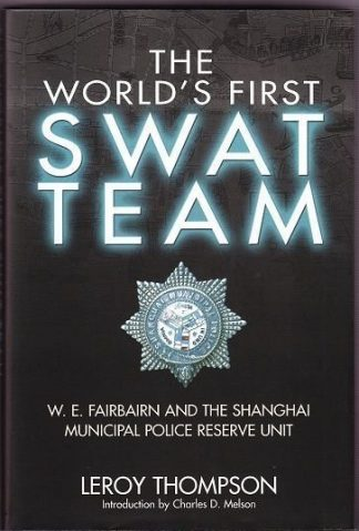 THE WORLD'S FIRST SWAT TEAM - W.E.FAIRBAIRN & THE SHANGHAI MUNICIPAL POLICE RESERVE UNIT