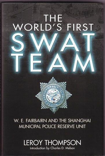 THE WORLD'S FIRST SWAT TEAM - W.E.FAIRBAIRN & THE SHANGHAI MUNICIPAL POLICE RESERVE UNIT