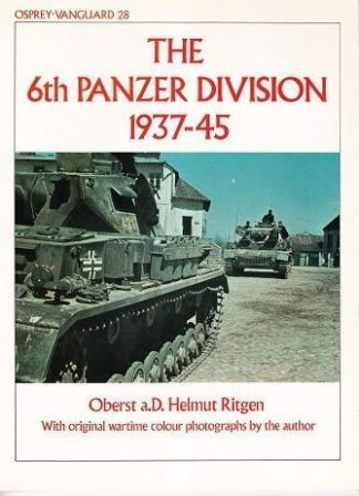 NGUARD 28. THE 6TH PANZER DIVISION 1937-45