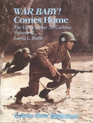 War Baby Comes Home: The US Calibre .30 Carbine, Volume 2