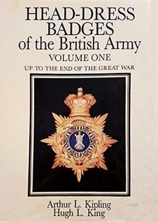 HEAD-DRESS BADGES OF THE BRITISH ARMY - VOLUME 1 : UP TO THE END OF THE GREAT WAR