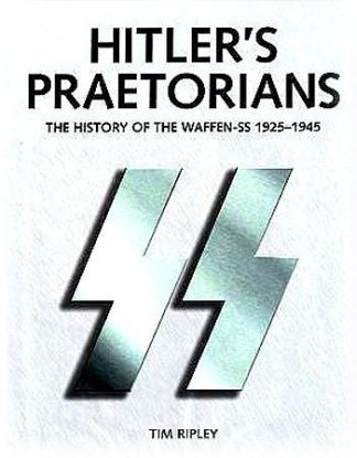 Hitlers Praetorians - the history of the Waffen-SS 1925-1945
