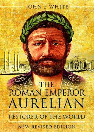 Restorer of the World - The Roman Emperor Aurelian