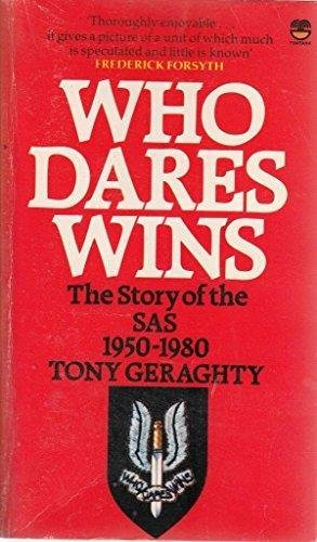 Who Dares Wins. The Story of the SAS 1950-1980