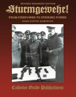 STURMGEWEHR! From Firepower to Striking Power NEW TITLE! Revised Expanded Edition