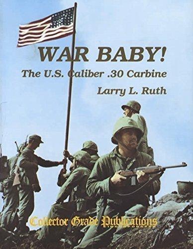 WAR BABY!:  The US Calibre .30 Carbine, M1  Volume 1